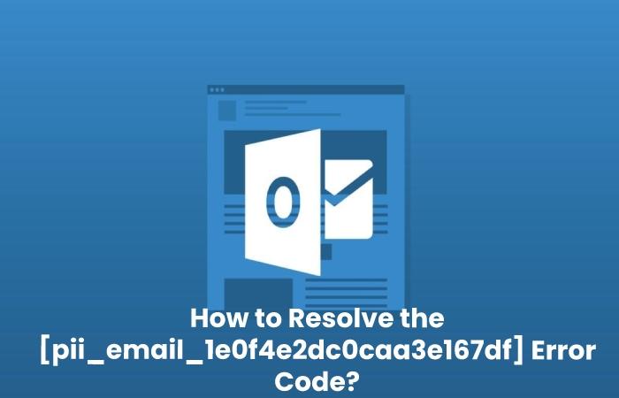 How to Resolve the [pii_email_1e0f4e2dc0caa3e167df] Error Code